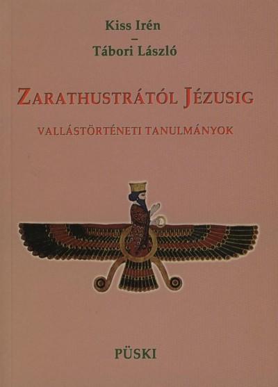 Kiss Irén - Tábori László - Zarathustrától Jézusig