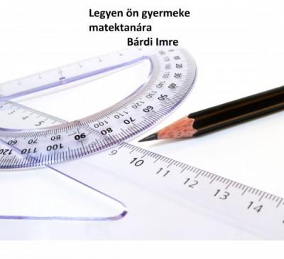 Imre Bárdi - Legyen ön gyermeke matektanára