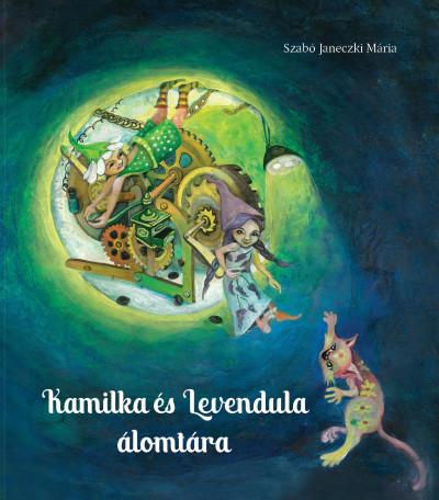 Szabó Janeczki Mária - Kamilka és Levendula álomtára
