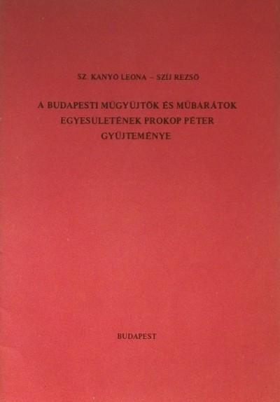Szíj Rezső - Sz. Kanyó Leona - A Budapesti Műgyűjtők és Műbarátok Egyesületének Prokop Péter gyűjteménye