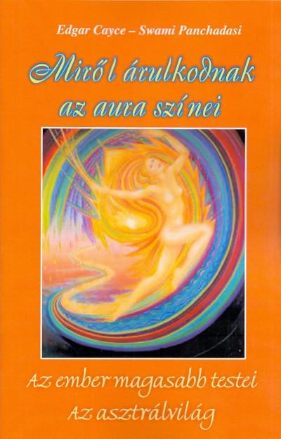Edgar Cayce - Swami Panchadasi - Miről árulkodnak az aura színei
