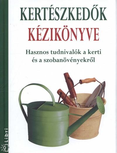 Hollósi Nikolett  (Szerk.) - Kertészkedők kézikönyve