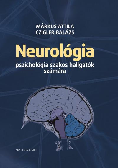Czigler Balázs - Márkus Attila - Neurológia pszichológia szakos hallgatók számára