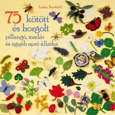 Lesley Stanfield - 75 kötött és horgolt pillangó, madár és egyéb apró állatka