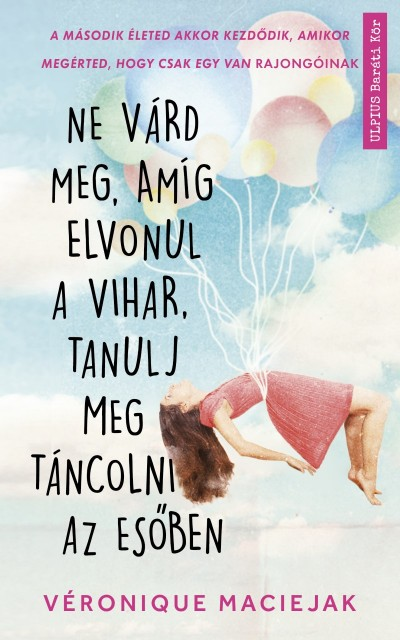 Véronique Maciejak - Ne várd meg, amíg elvonul a vihar, tanulj meg táncolni az esőben