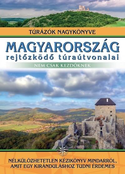 - Magyarország rejtőzködő túraútvonalai - Nem csak kezdőknek