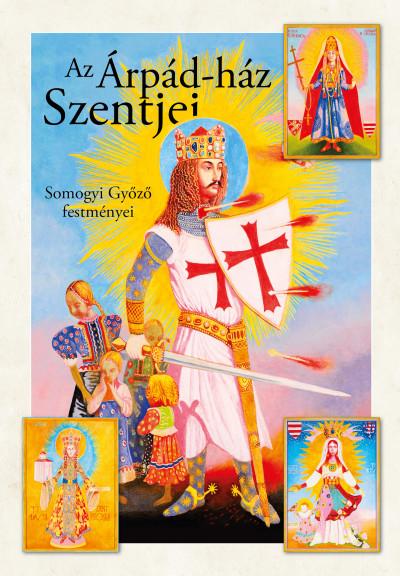 Puskely Mária - Az Árpád-ház szentjei