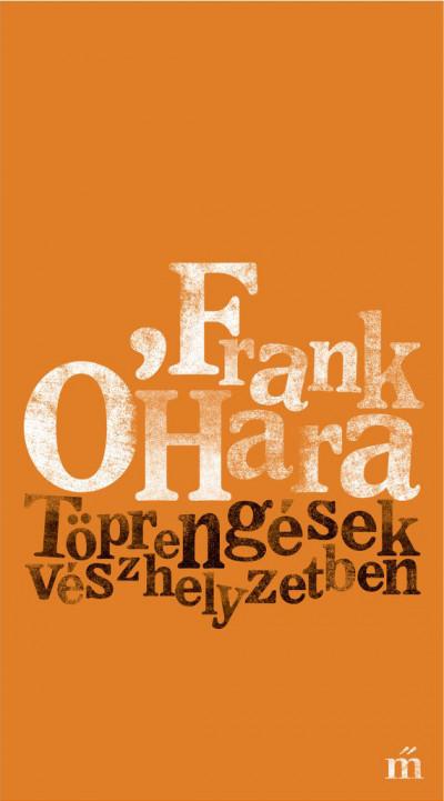 Frank O'Hara - Töprengések vészhelyzetben