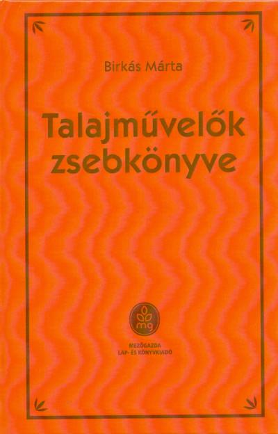 Dr. Birkás Márta - Talajművelők zsebkönyve