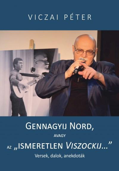 """Viczai Péter - Gennagyij Nord, avagy az """"ismeretlen Viszockij"""""""