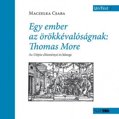 Maczelka Csaba - Egy ember az örökkévalóságnak: Thomas More