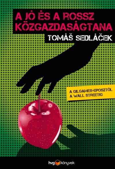 Tomas Sedlacek - A jó és a rossz közgazdaságtana
