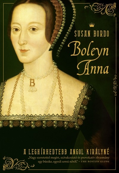 Susan Bordo - Boleyn Anna - A leghírhedtebb angol királyné