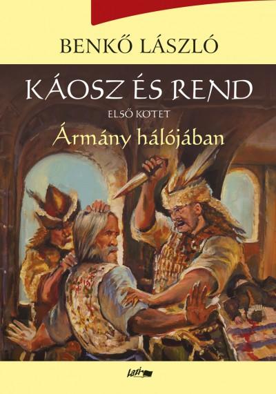 Benkő László - Káosz és rend I. - Ármány hálójában