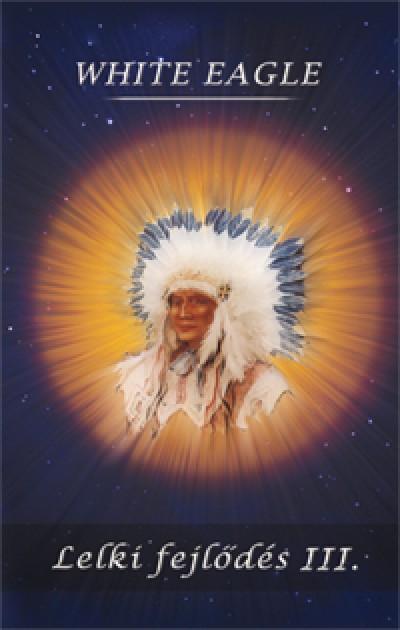 White Eagle - Lelki fejlődés III.