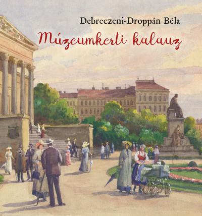 Debreczeni-Droppán Béla - Múzeumkerti kalauz
