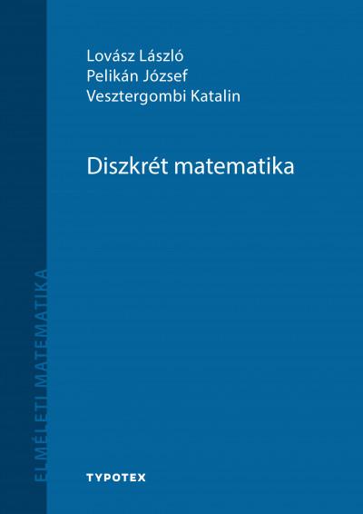 Lovász László - Pelikán József - Vesztergombi Katalin - Diszkrét matematika