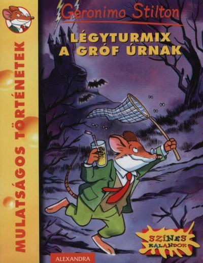 Geronimo Stilton - Légyturmix a gróf úrnak