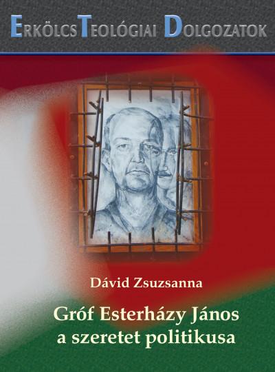 Dávid Zsuzsanna - Gróf Esterházy János a szeretet politikusa