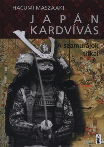 Hacumi Maszaaki - Japán kardvívás - A szamurájok titkai