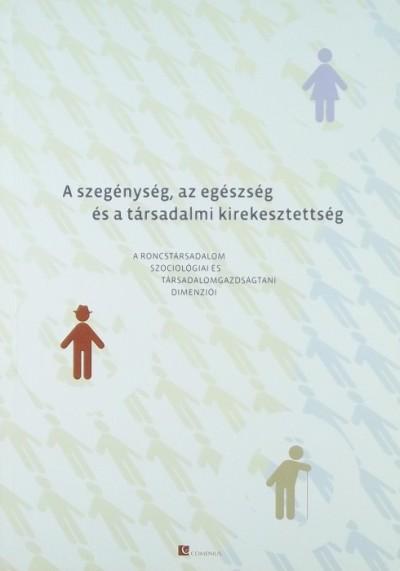 Szretykó György  (Szerk.) - A szegénység, az egészség és a társadalmi kirekesztettség