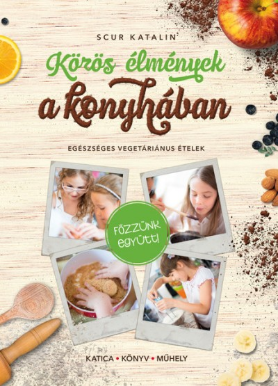 Scur Katalin - Közös élmények a konyhában