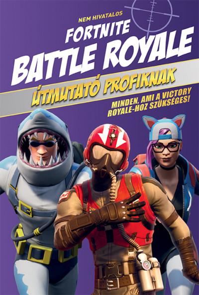 - Nem hivatalos Fortnite - Battle Royale: Útmutató profiknak