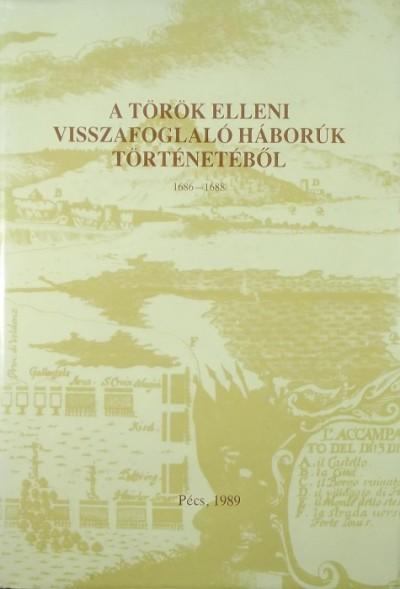 Szita László  (Szerk.) - A török elleni visszafoglaló háborúk történetéből