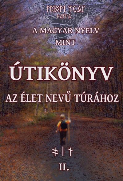 Juhász Zsolt - A magyar nyelv mint útikönyv az élet nevű túrához II.