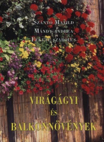 Mándy Andrea - Szántó Matild - Virágágyi és balkonnövények
