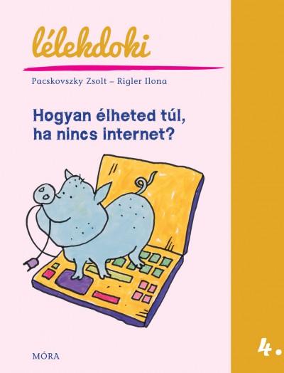 Pacskovszky Zsolt - Rigler Ilona - Hogyan élheted túl, ha nincs internet?