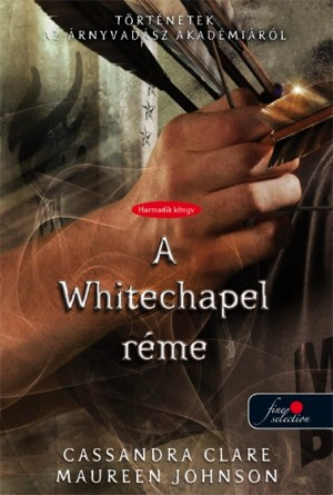 Cassandra Clare - Maureen Johnson - The Whitechapel Fiend - A Whitechapel r�me - puha k�t�s