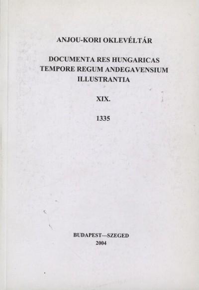 Kristó Gyula  (Szerk.) - Makk Ferenc  (Szerk.) - Anjou-kori Oklevéltár XIX. 1335