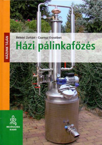 Békési Zoltán - Csarnai Erzsébet - Házi pálinkafőzés