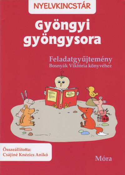 Csájiné Knézics Anikó  (Összeáll.) - Gyöngyi gyöngysora - Feladatgyűjtemény Bosnyák Viktória könyvéhez