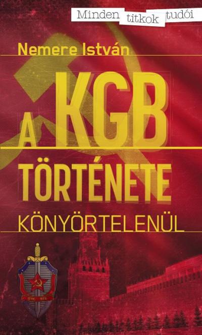Nemere István - Kovács László  (Szerk.) - A KGB története