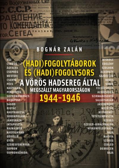 Bognár Zalán - Hadifogolytáborok és hadifogolysors a Vörös Hadsereg által megszállt Magyarországon 1944-46