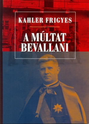 Kahler Frigyes - A m�ltat bevallani