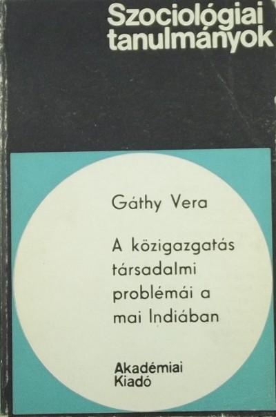 Gáthy Vera - A közigazgatás társadalmi problémái a mai Indiában