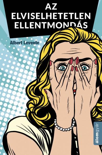 Albert Levente - Az elviselhetetlen ellentmondás