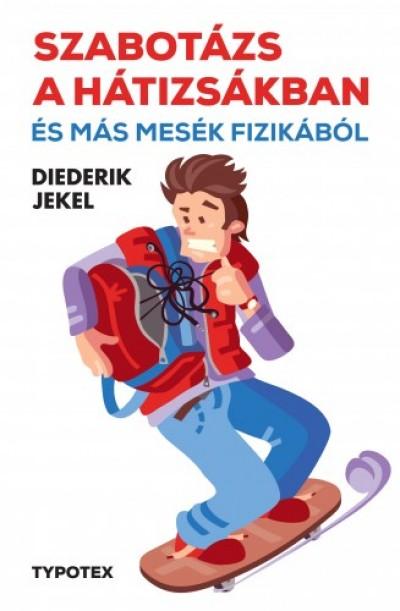 Jekel Diederik - Szabotázs a hátizsákban és más mesék fizikából