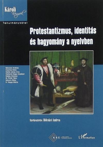 Bölcskei Andrea  (Szerk.) - Protestantizmus, identitás és hagyomány a nyelvben