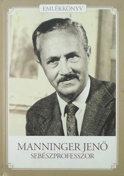 Manninger Miklós  (Szerk.) - Székely Ádám  (Szerk.) - Manninger Jenő sebészprofesszor