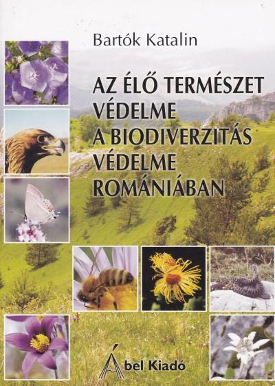 Bartók Katalin - Az élő természet védelme: a biodiverzitás védelme Romániában