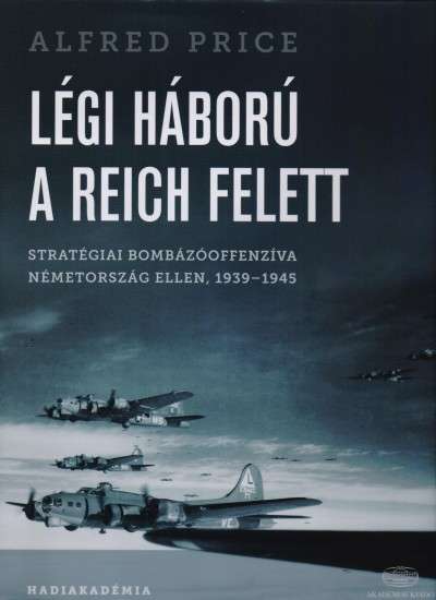 Alfred Price - Légi háború a Reich felett