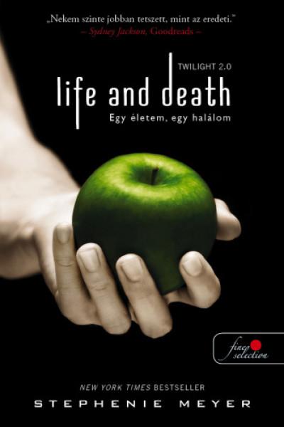 Stephenie Meyer - Life and Death - Twilight 2.0 - Egy életem, egy halálom