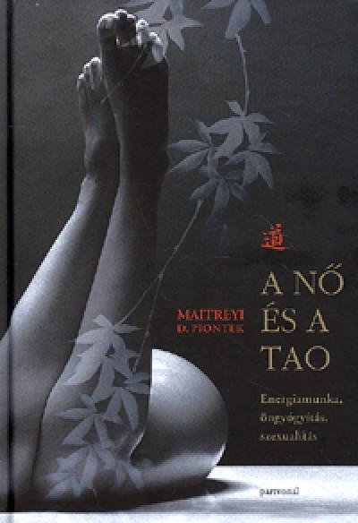 Maitreyi D. Piontek - A nő és a Tao