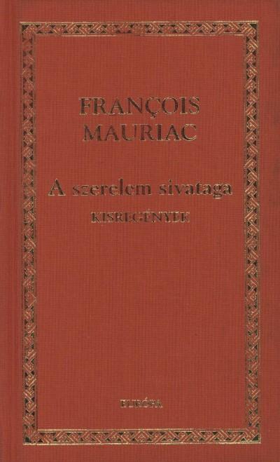 Francois Mauriac - A szerelem sivataga
