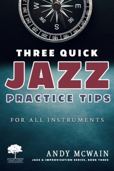 Mcwain Andy - Three Quick Jazz Practice Tips: for all instruments