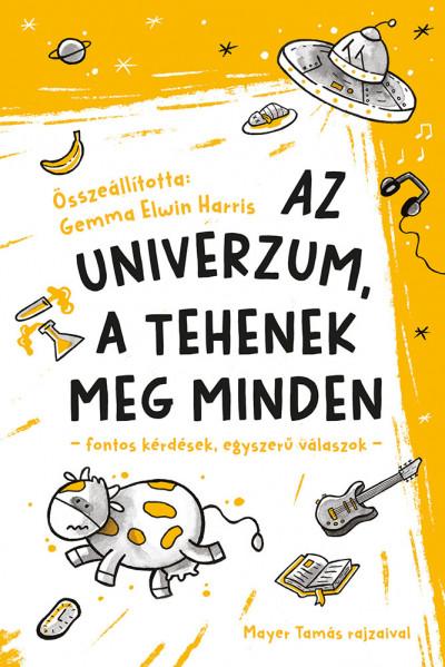 Gemma Elwin Harris  (Összeáll.) - Az univerzum, a tehenek meg minden